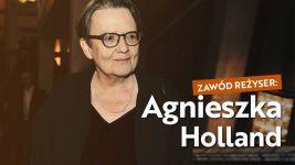 Zawód reżyser: Agnieszka Holland